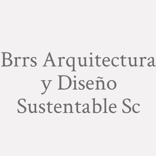 Brrs Arquitectura Y Diseño Sustentable Sc