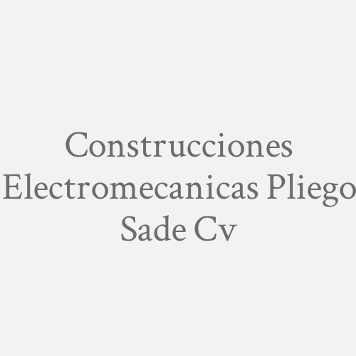 Construcciones Electromecanicas Pliego SAde Cv