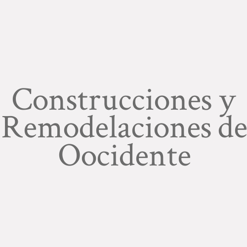 Construcciones Y Remodelaciones De Oocidente