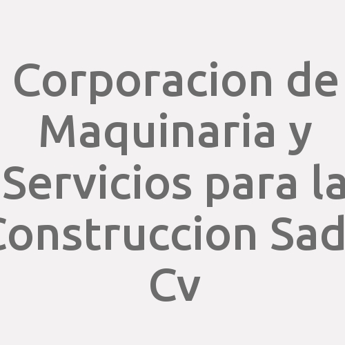 Corporacion de Maquinaria y Servicios para la Construccion SAde Cv