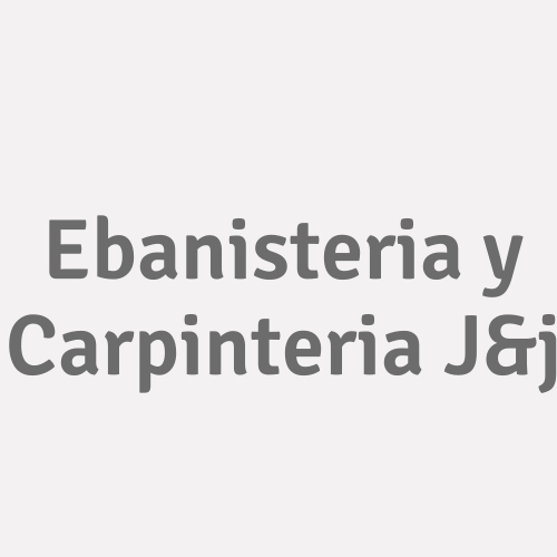 Ebanisteria y Carpinteria J&j