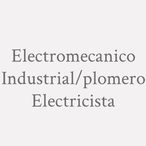 Electromecanico Industrial/plomero Electricista