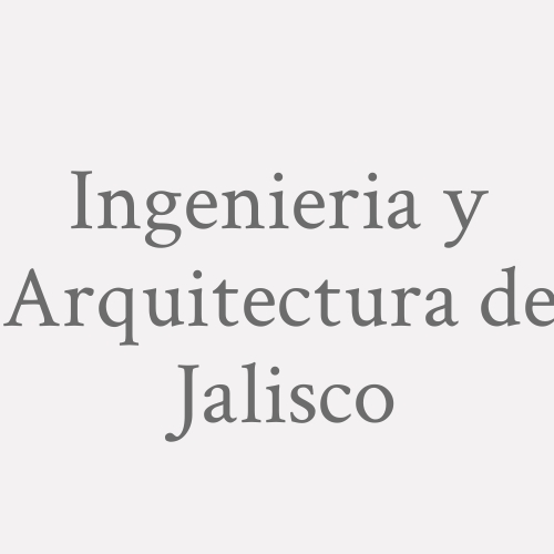 Ingenieria y Arquitectura de Jalisco