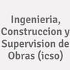 Ingenieria, Construccion Y Supervision De Obras  (icso)