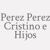 Perez Perez Cristino e Hijos