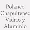 Polanco Chapultepec Vidrio y Aluminio